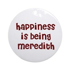happiness is being Meredith Ornament (Round)