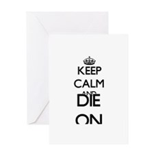 Keep Calm and Die ON Greeting Cards