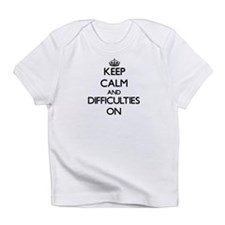 Keep Calm and Difficulties ON Infant T-Shirt