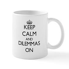 Keep Calm and Dilemmas ON Mugs