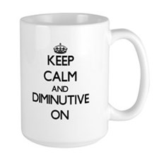 Keep Calm and Diminutive ON Mugs