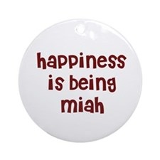 happiness is being Miah Ornament (Round)
