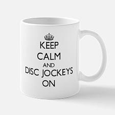 Keep Calm and Disc Jockeys ON Mugs