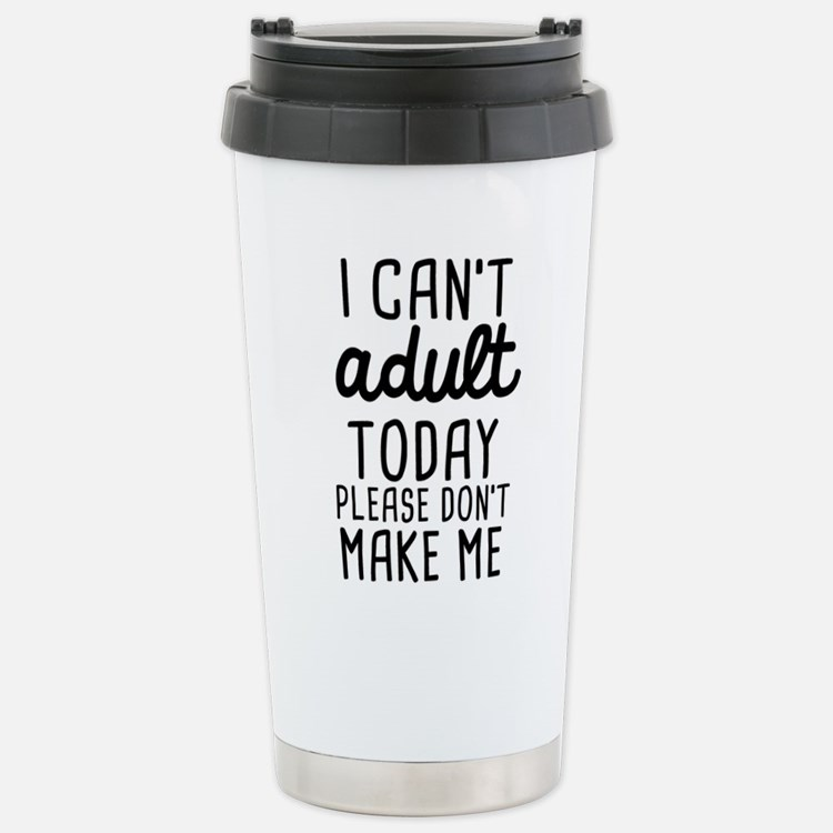 I can't Adult Today Stainless Steel Travel Mug