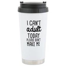 I can't Adult Today Travel Mug