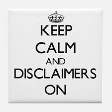 Keep Calm and Disclaimers ON Tile Coaster