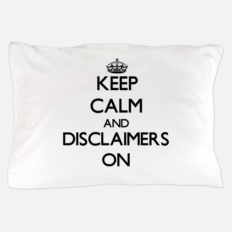 Keep Calm and Disclaimers ON Pillow Case