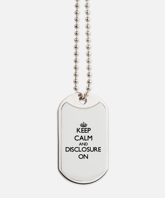 Keep Calm and Disclosure ON Dog Tags