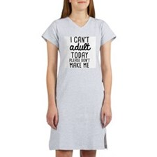 I can't Adult Today Women's Nightshirt