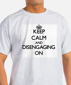 Keep Calm and Disengaging ON T-Shirt
