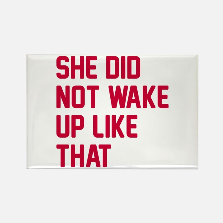 She did not wake up Rectangle Magnet
