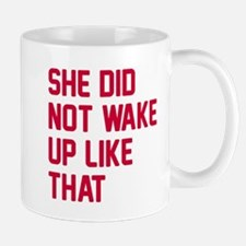 She did not wake up Mug