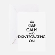 Keep Calm and Disintegrating ON Greeting Cards