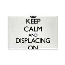 Keep Calm and Displacing ON Magnets