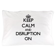 Keep Calm and Disruption ON Pillow Case