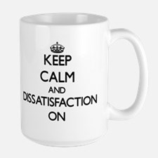 Keep Calm and Dissatisfaction ON Mugs