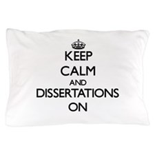 Keep Calm and Dissertations ON Pillow Case