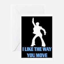 I LIKE THE WAY YOU MOVE Greeting Card