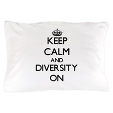 Keep Calm and Diversity ON Pillow Case