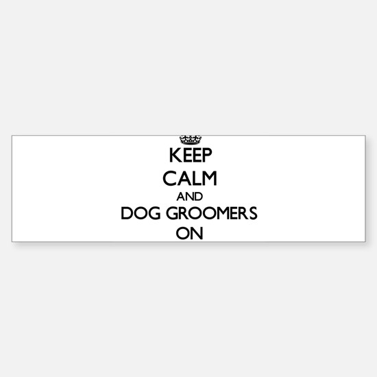Keep Calm and Dog Groomers ON Bumper Bumper Bumper Sticker