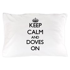 Keep Calm and Doves ON Pillow Case