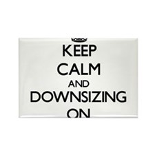 Keep Calm and Downsizing ON Magnets