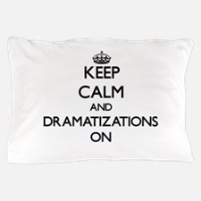 Keep Calm and Dramatizations ON Pillow Case