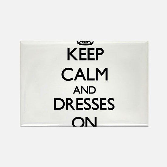 Keep Calm and Dresses ON Magnets