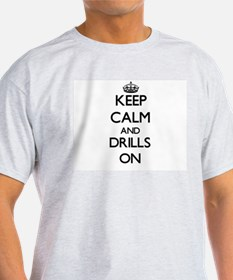 Keep Calm and Drills ON T-Shirt