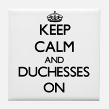 Keep Calm and Duchesses ON Tile Coaster