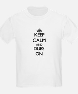 Keep Calm and Dues ON T-Shirt