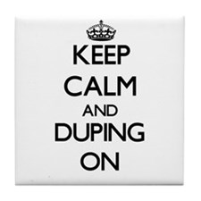 Keep Calm and Duping ON Tile Coaster