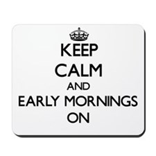 Keep Calm and EARLY MORNINGS ON Mousepad