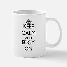 Keep Calm and EDGY ON Mugs