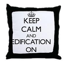 Keep Calm and EDIFICATION ON Throw Pillow