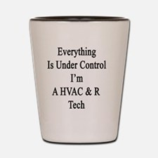 Everything Is Under Control I'm A HVAC  Shot Glass