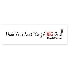 Make Your Next Thing A Big On Bumper Bumper Sticker