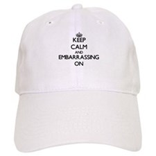 Keep Calm and EMBARRASSING ON Baseball Baseball Cap