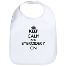 Keep Calm and EMBROIDERY ON Bib