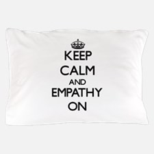 Keep Calm and EMPATHY ON Pillow Case