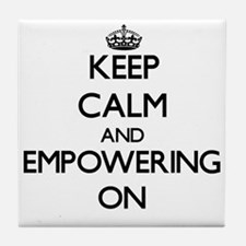 Keep Calm and EMPOWERING ON Tile Coaster