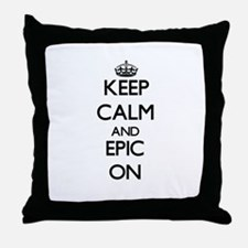 Keep Calm and EPIC ON Throw Pillow
