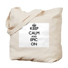 Keep Calm and EPIC ON Tote Bag
