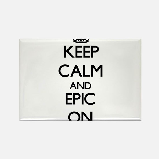 Keep Calm and EPIC ON Magnets