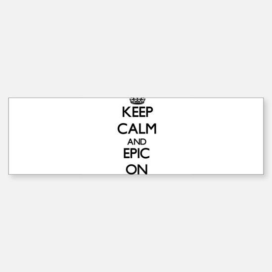 Keep Calm and EPIC ON Bumper Bumper Bumper Sticker
