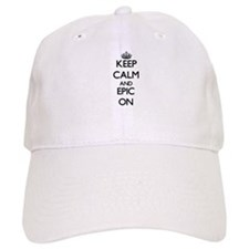 Keep Calm and EPIC ON Baseball Cap