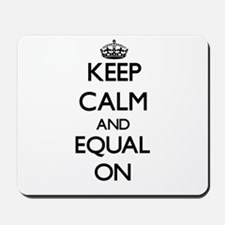 Keep Calm and EQUAL ON Mousepad