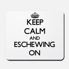 Keep Calm and ESCHEWING ON Mousepad