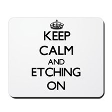 Keep Calm and ETCHING ON Mousepad