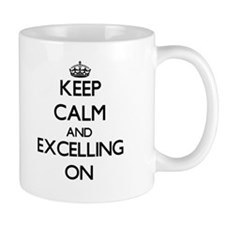 Keep Calm and EXCELLING ON Mugs